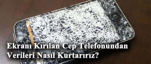 Ekranı Kırılan Cep Telefonundan Verileri Nasıl Kurtarırız?