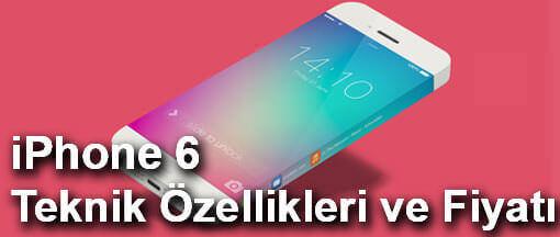 iPhone 6 Teknik Özellikleri ve Fiyatı
