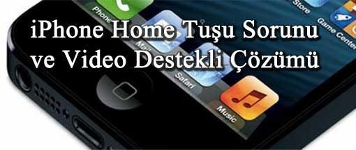 iPhone Home Tuşu Sorunu ve Video Destekli Çözümü